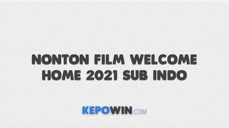 Nonton Film Welcome Home 2021 Sub Indo