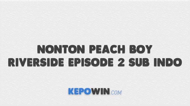 Nonton Peach Boy Riverside Episode 2 Sub Indo