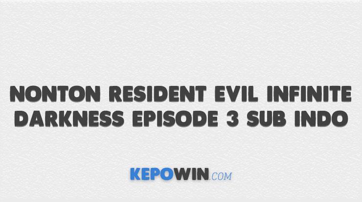 Nonton Resident Evil Infinite Darkness Episode 3 Sub Indo