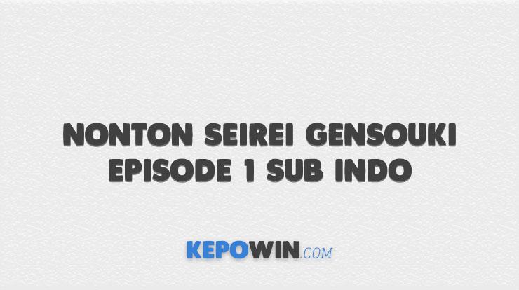 Nonton Seirei Gensouki Episode 1 Sub Indo
