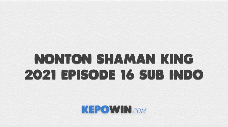 Nonton Shaman King 2021 Episode 16 Sub Indo