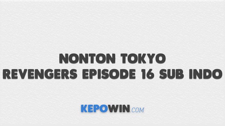 Nonton Tokyo Revengers Episode 16 Sub Indo