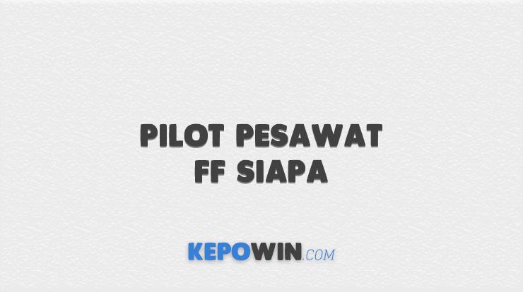 Pilot Pesawat FF Siapa