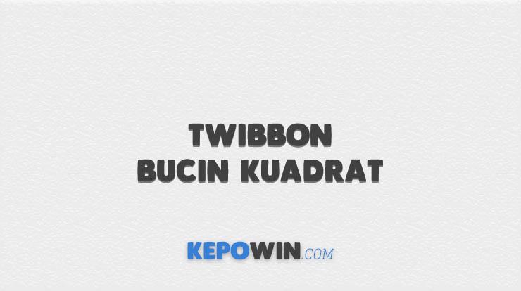 Twibbon Bucin Kuadrat