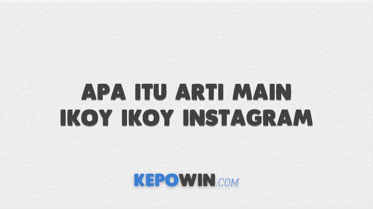 Apa itu Arti Main Ikoy Ikoy Instagram