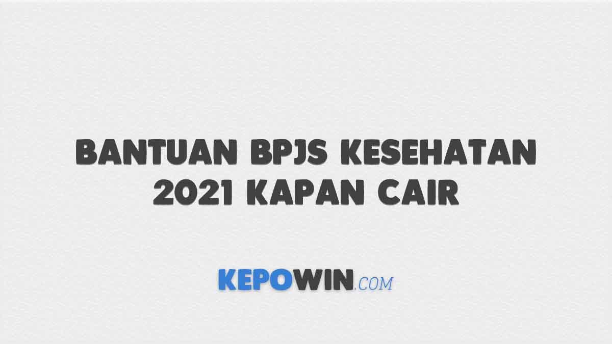 Bantuan BPJS Kesehatan 2021 Kapan Cair