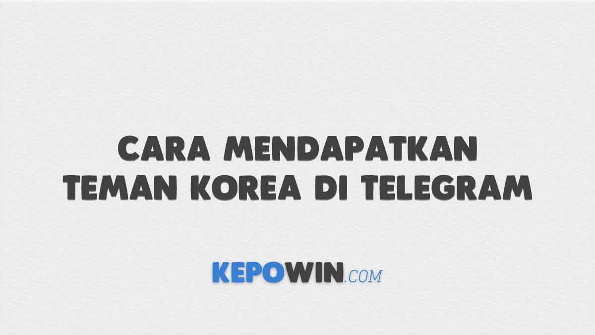 Cara Mendapatkan Teman Korea di Telegram