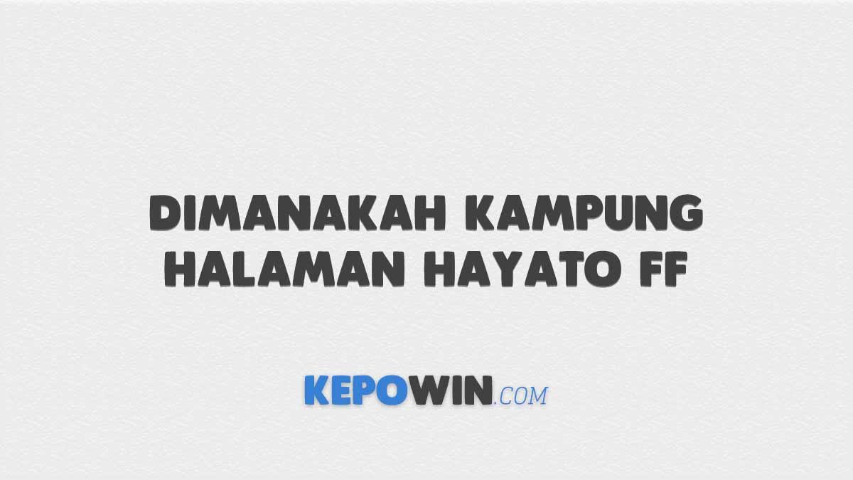 Dimanakah Kampung Halaman Hayato FF