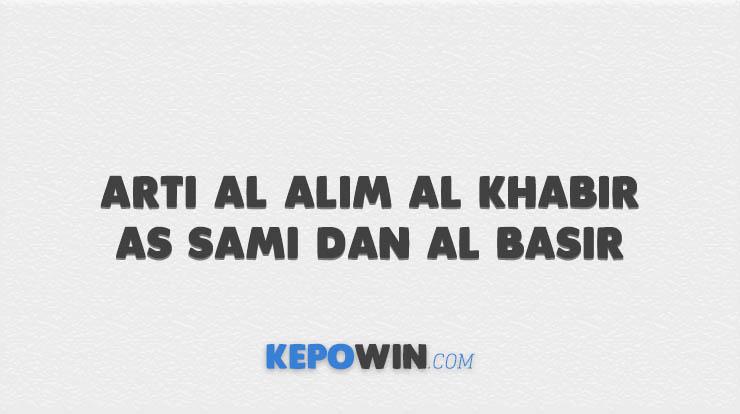 Jelaskan Arti Al alim Al Khabir As Sami dan Al Basir