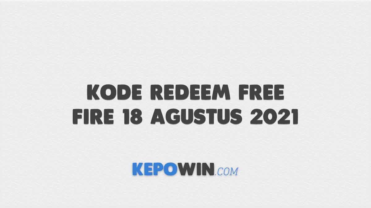 Kode Redeem Free Fire 18 Agustus 2021