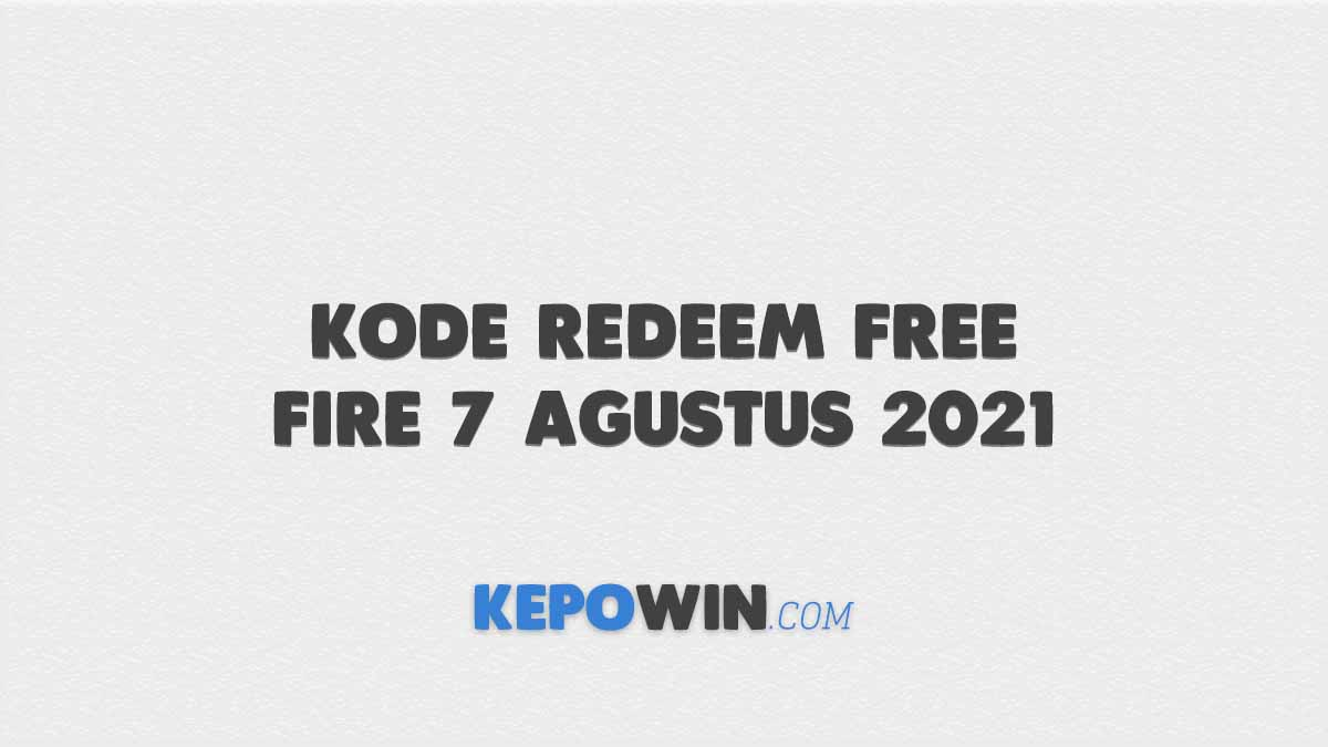 Kode Redeem Free Fire 7 Agustus 2021
