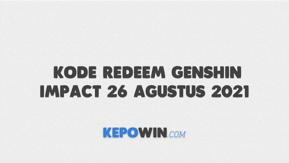 Kode Redeem Genshin Impact 26 Agustus 2021