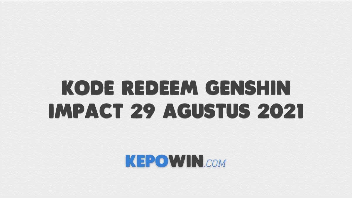 Kode Redeem Genshin Impact 29 Agustus 2021