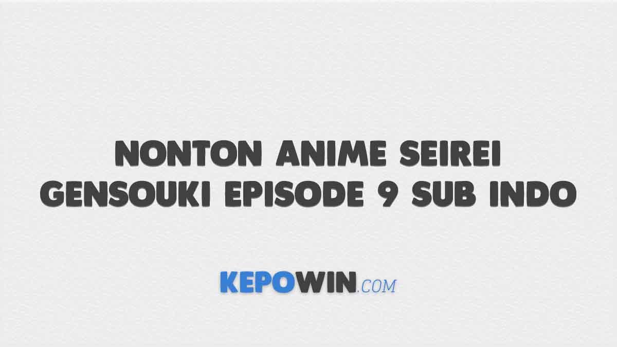 Nonton Anime Seirei Gensouki Episode 9 Sub Indo