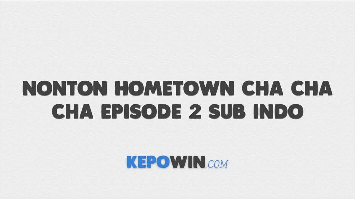 Nonton Hometown Cha Cha Cha Episode 2 Sub Indo