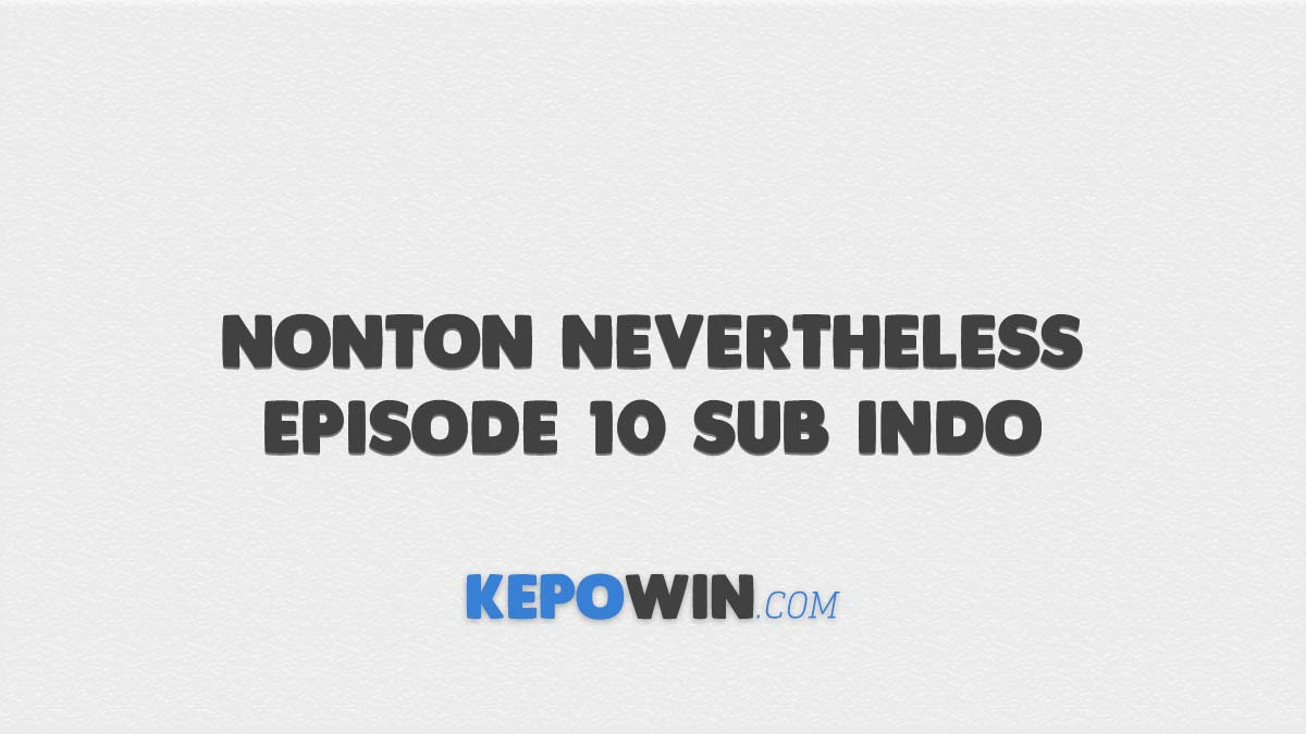 Nonton Nevertheless Episode 10 Sub Indo