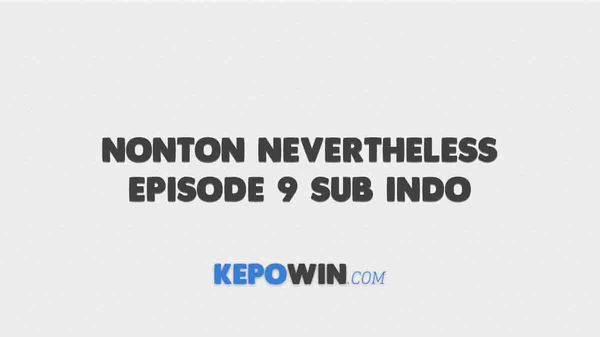 Nonton Nevertheless Episode 9 Sub Indo
