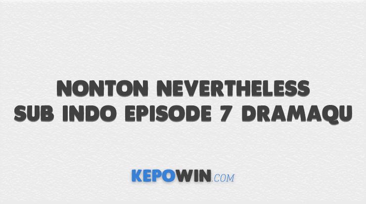 Nonton Nevertheless Sub Indo Episode 7 Dramaqu