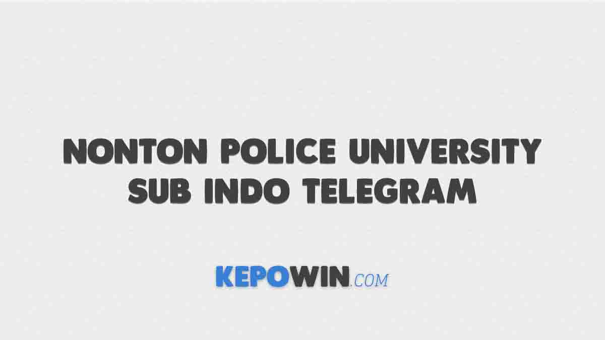 Nonton Police University Sub Indo Telegram
