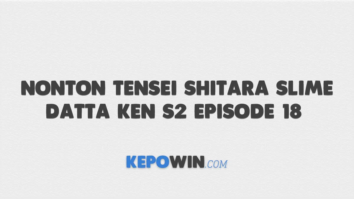 Nonton Tensei Shitara Slime Datta Ken S2 Episode 18 Sub Indo