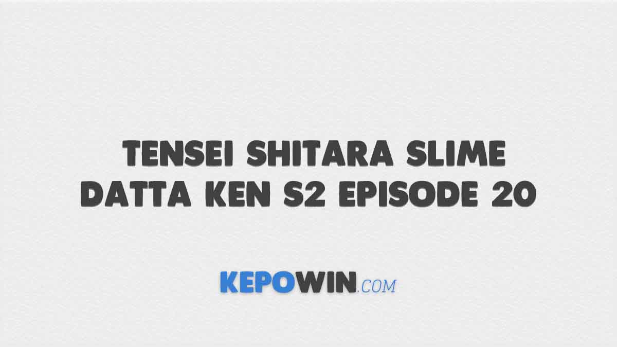 Nonton Tensei Shitara Slime Datta Ken S2 Episode 20 Sub Indo