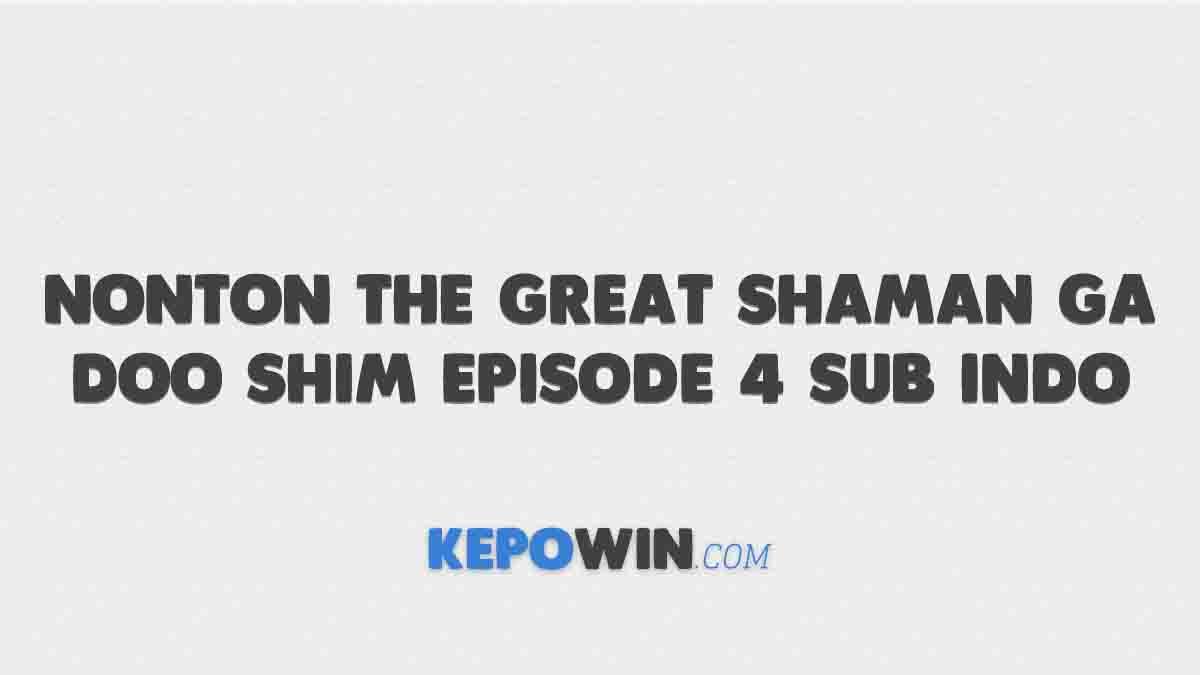 Nonton The Great Shaman Ga Doo Shim Episode 4 Sub Indo