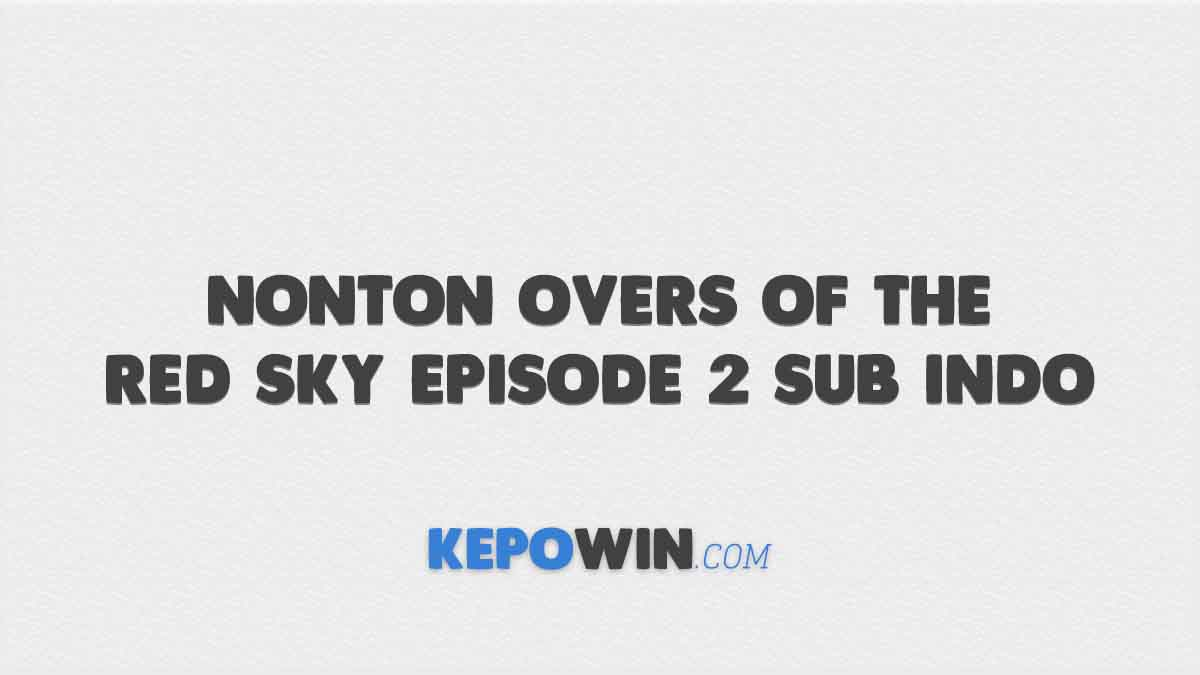 Nonton overs of the Red Sky Episode 2 Sub Indo