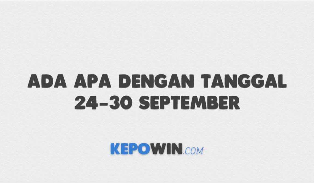 Ada Apa Dengan Tanggal 24-30 September