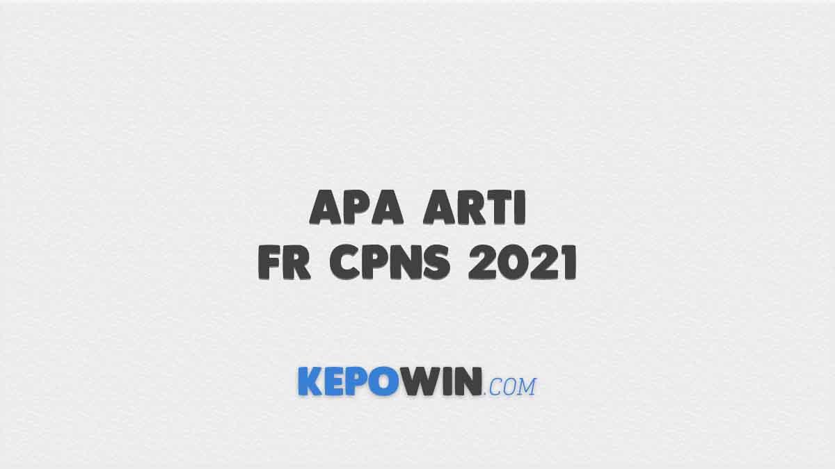 Apa Arti FR CPNS 2021