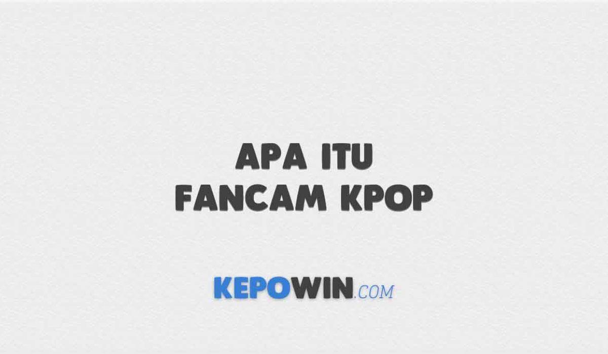 Apa Itu Fancam Kpop