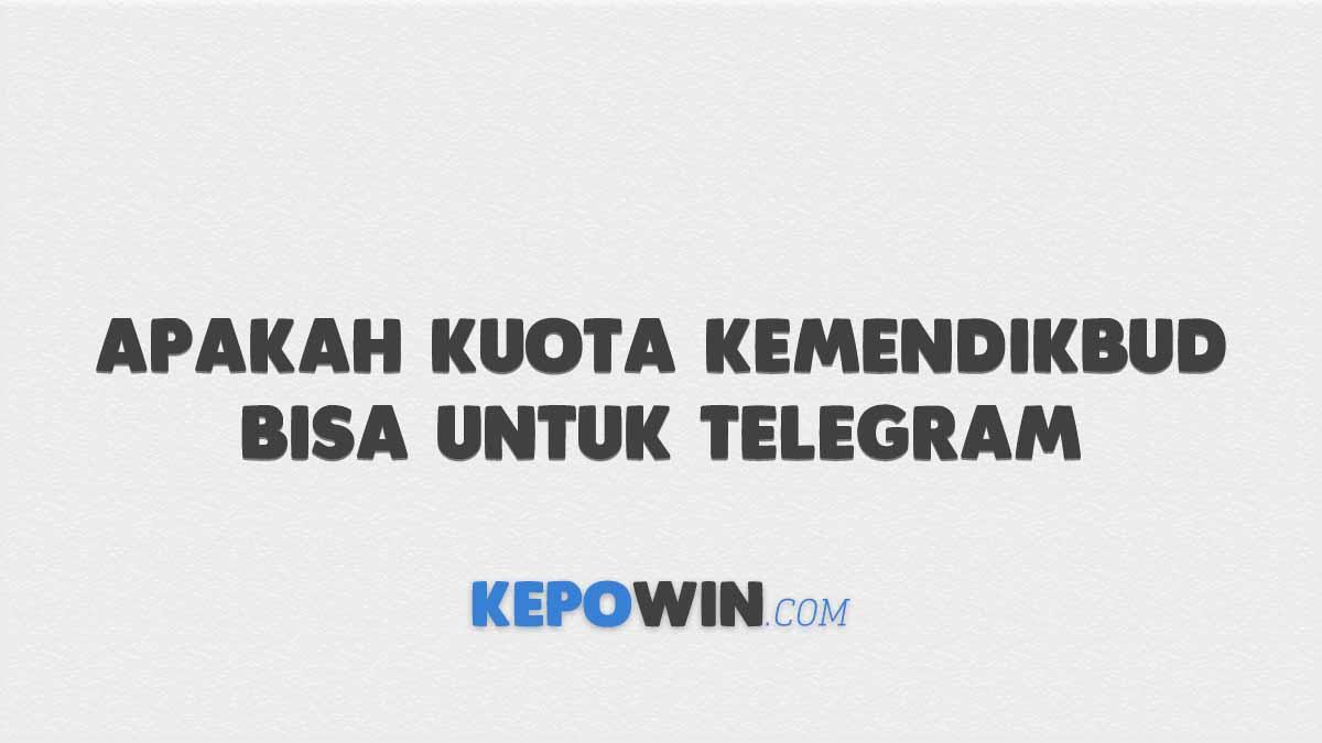 Apakah Kuota Kemendikbud Bisa Untuk Telegram