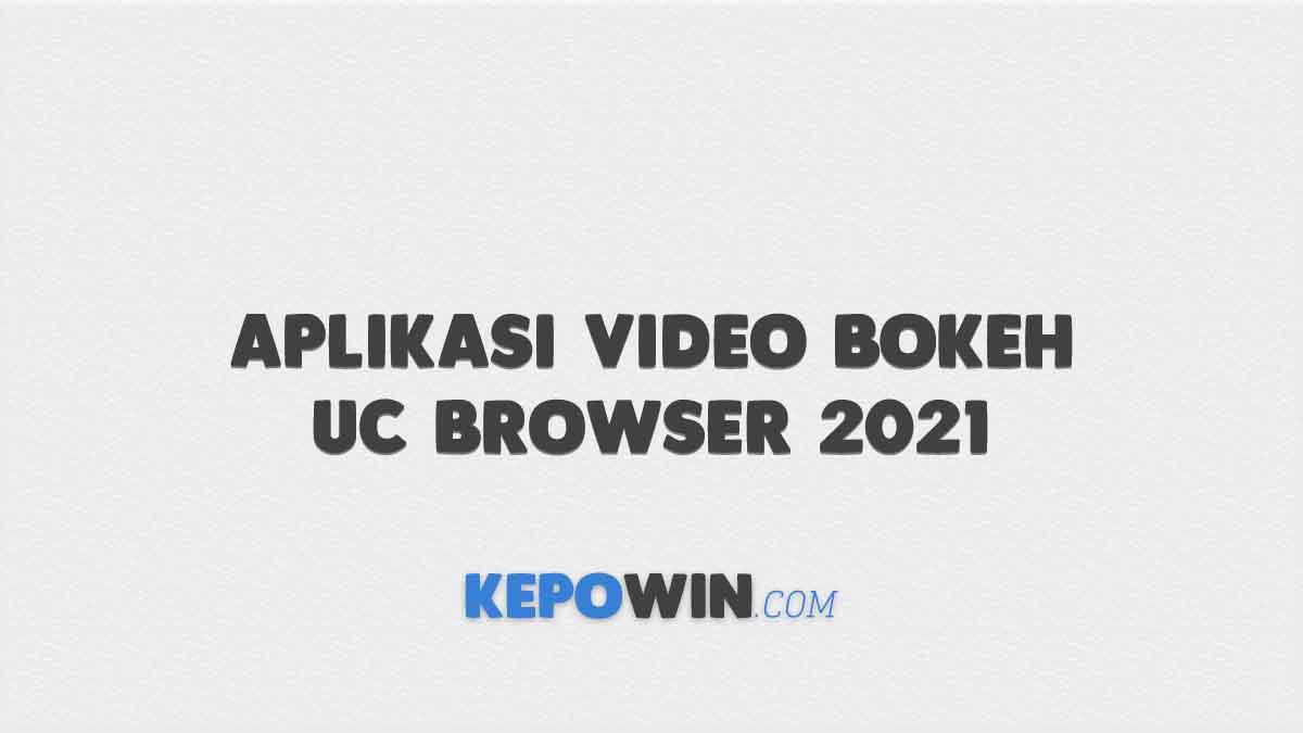 Aplikasi Video Bokeh UC Browser 2021