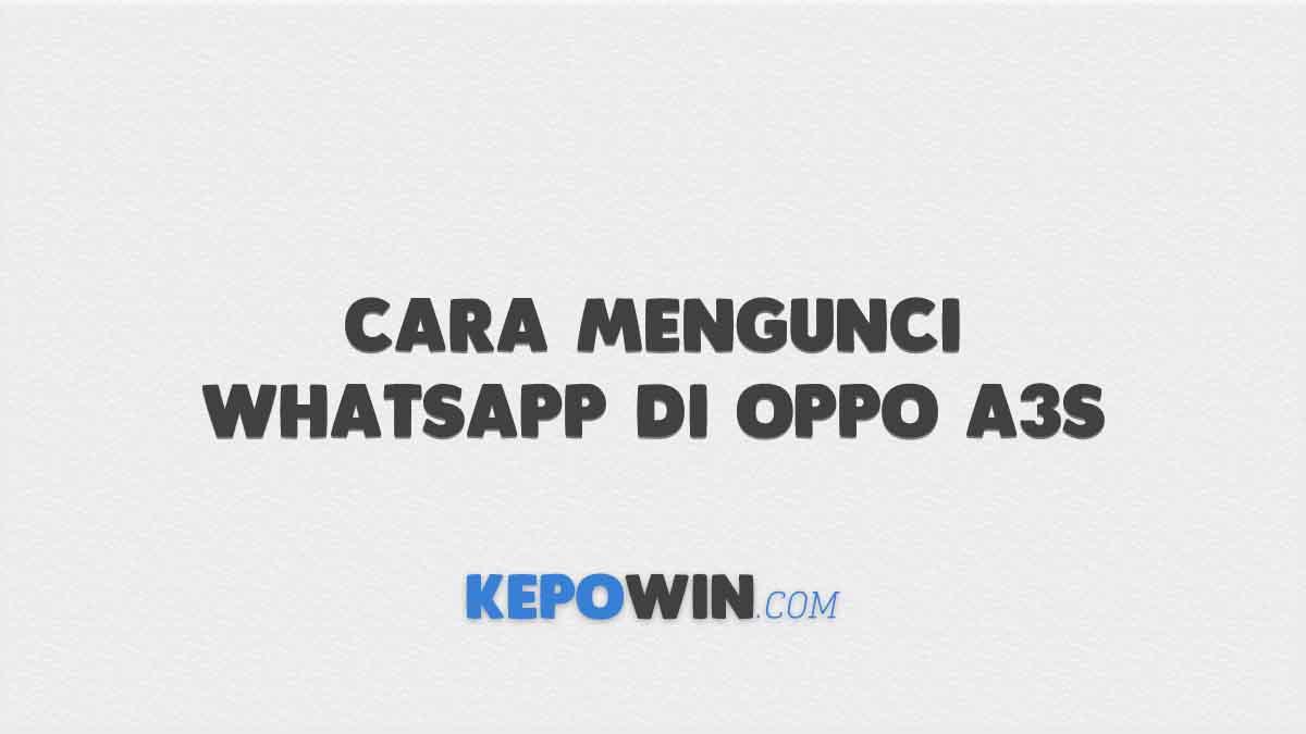 Cara Mengunci WhatsApp di Oppo A3S