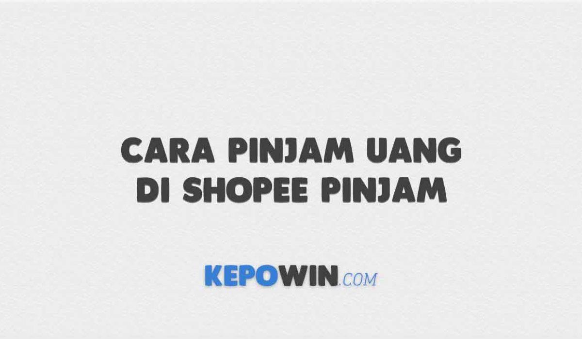 Cara Pinjam Uang di Shopee Pinjam