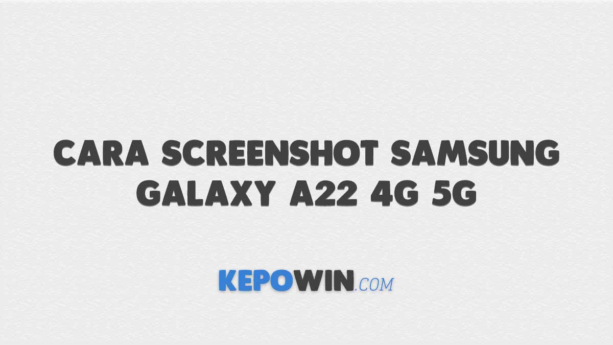 Cara Screenshot Samsung Galaxy A22 4G 5G