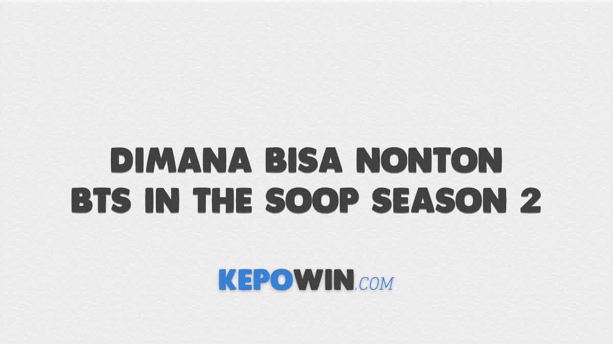 Dimana Bisa Nonton BTS In The Soop Season 2