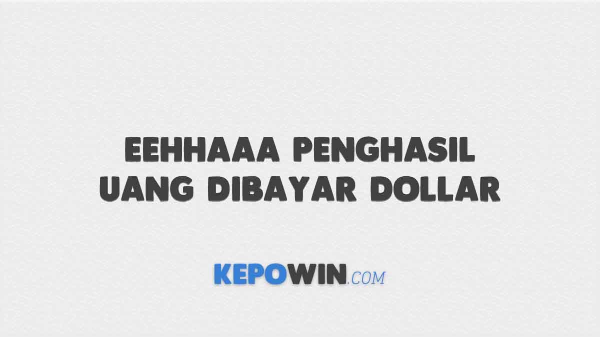 Eehhaaa Penghasil Uang Dibayar Dollar