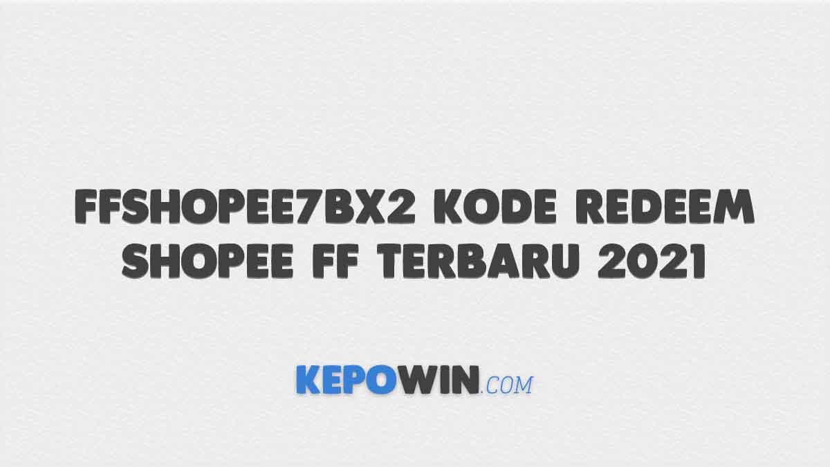 FFSHOPEE7BX2 Kode Redeem Shopee FF Terbaru 2021
