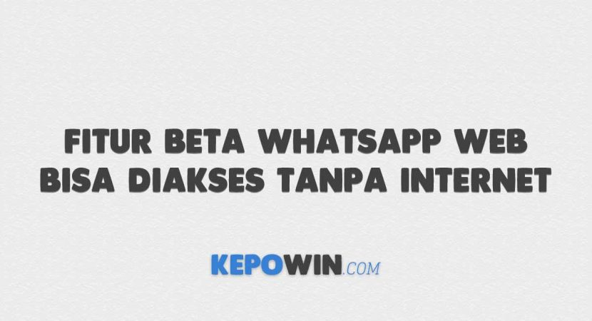 Fitur Beta WhatsApp Web Bisa Diakses Tanpa Internet