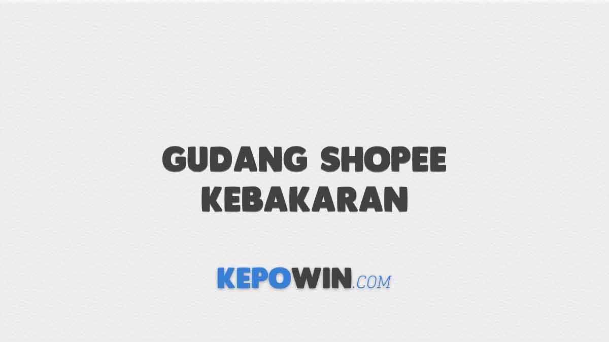Gudang Shopee Kebakaran