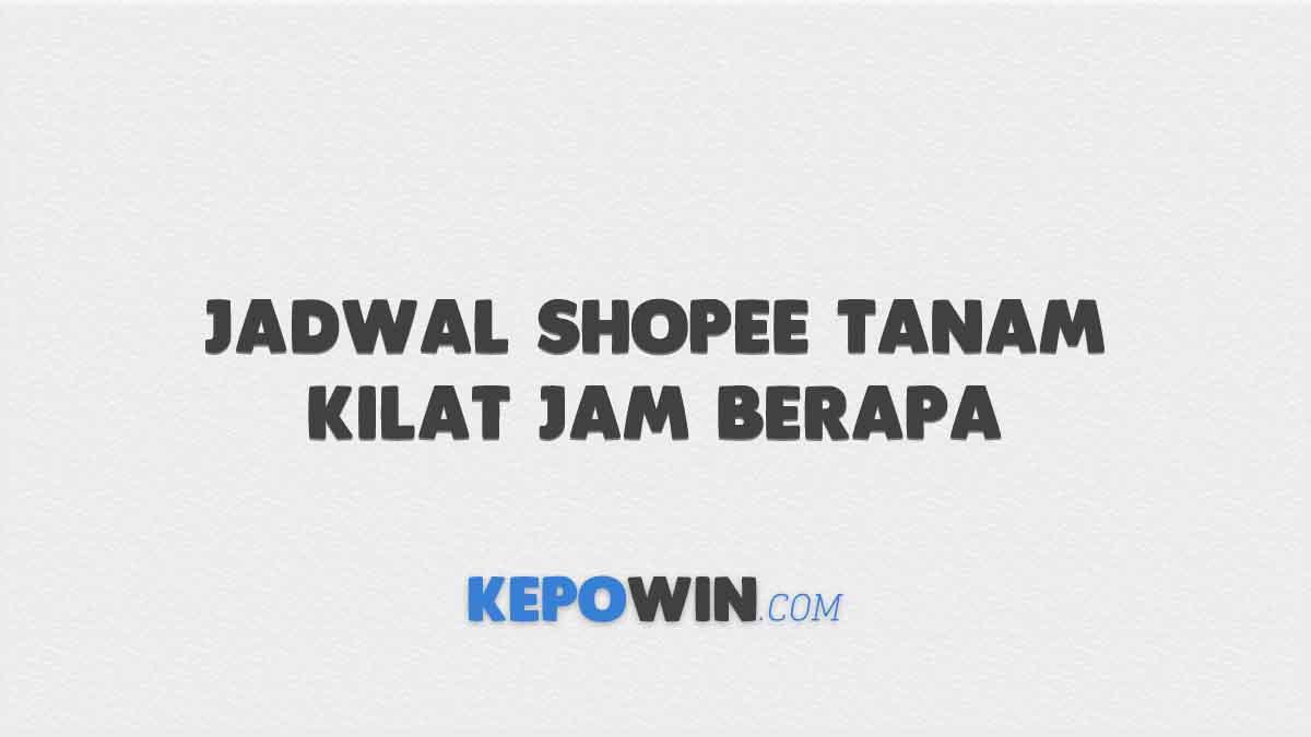 Jadwal Shopee Tanam Kilat Jam Berapa
