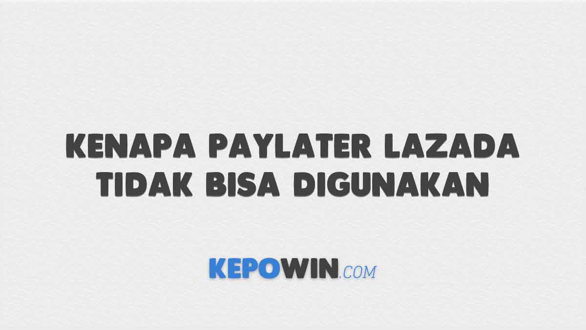 Kenapa Paylater Lazada Tidak Bisa Digunakan