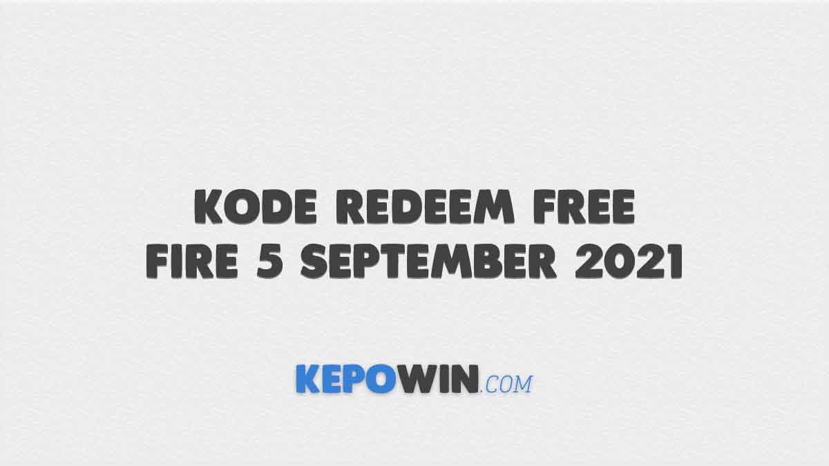 Kode Redeem Free Fire 5 September 2021