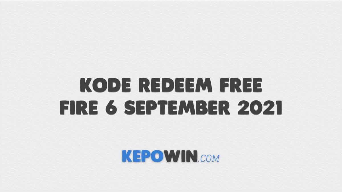 Kode Redeem Free Fire 6 September 2021