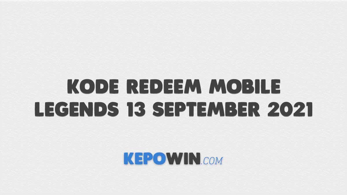 Kode Redeem Mobile Legends 13 September 2021