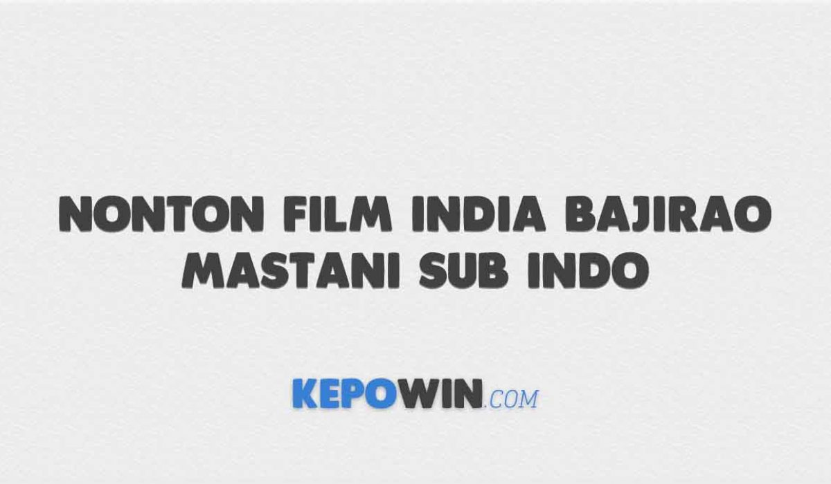 Nonton Film India Bajirao Mastani Sub Indo