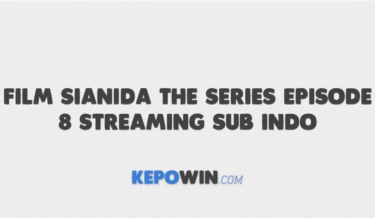 Nonton Film Sianida The Series Episode 8 Streaming Sub Indo