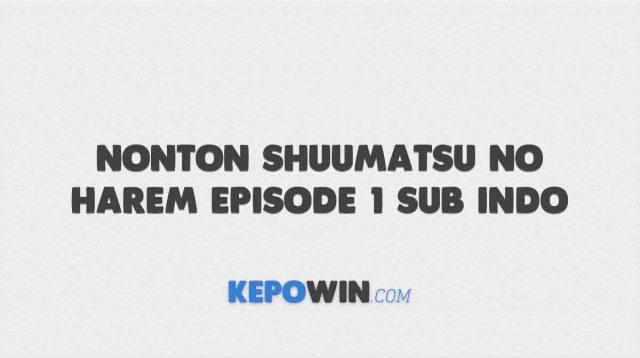 Nonton Shuumatsu no Harem Episode 1 Sub Indo