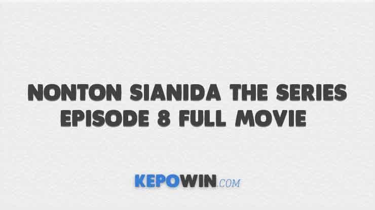 Nonton Sianida The Series Episode 8 Full Movie Streaming Sub Indo
