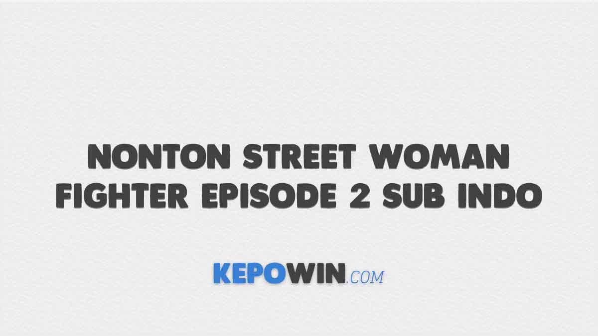 Nonton Street Woman Fighter Episode 2 Sub Indo